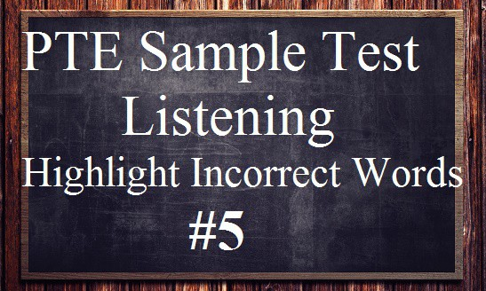 PTE Sample Test 5 - Listening - Highlight Incorrect Words