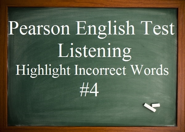 Pearson English Test 4 - Listening (Highlight Incorrect Words)