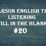 Pearson English Test 20 – Listening (Fill In The Blanks)