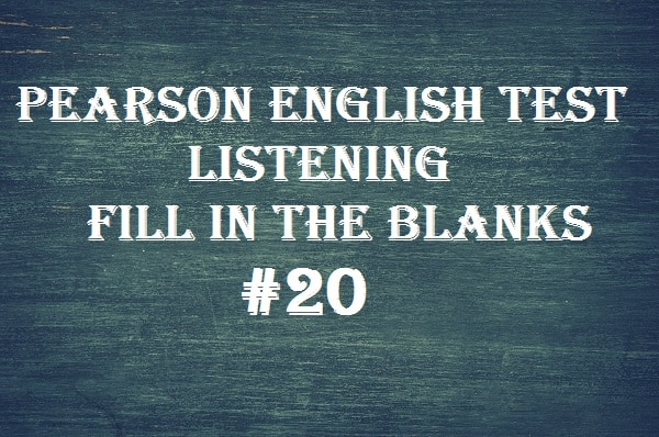 pearson-english-test-20-listening-fill-in-the-blanks