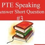 PTE Speaking – Answer Short Question Sample Exercise 3